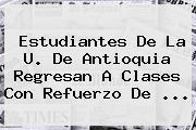 Estudiantes De La U. De Antioquia Regresan A Clases Con Refuerzo De ...