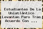 Estudiantes De La <b>Uniatlántico</b> Levantan Paro Tras Acuerdo Con <b>...</b>