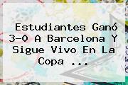 Estudiantes Ganó 3-0 A <b>Barcelona</b> Y Sigue Vivo En La Copa ...