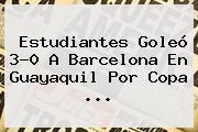 Estudiantes Goleó 3-0 A <b>Barcelona</b> En Guayaquil Por Copa ...