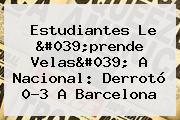 Estudiantes Le 'prende Velas' A Nacional: Derrotó 0-3 A <b>Barcelona</b>