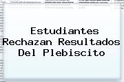 <u>Estudiantes Rechazan Resultados Del Plebiscito</u>