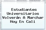 Estudiantes Universitarios Volverán A Marchar Hoy En Cali