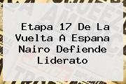 <b>Etapa 17</b> De La <b>Vuelta</b> A <b>Espana</b> Nairo Defiende Liderato