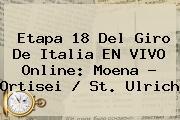 Etapa 18 Del <b>Giro De Italia</b> EN <b>VIVO</b> Online: Moena - Ortisei / St. Ulrich