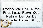 <b>Etapa 20</b> Del <b>Giro</b>, Propicia Para Que Nairo Le Dé La Estocada Final A ...