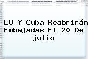EU Y Cuba Reabrirán Embajadas El 20 De <b>julio</b>