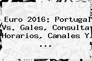 Euro 2016: <b>Portugal Vs</b>. <b>Gales</b>, Consulta Horarios, Canales Y ...