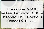 Eurocopa 2016: <b>Gales</b> Derrotó 1-0 A <b>Irlanda Del Norte</b> Y Accedió A ...