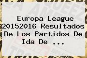 <b>Europa League</b> 20152016 Resultados De Los Partidos De Ida De <b>...</b>