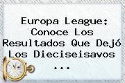 <b>Europa League</b>: Conoce Los Resultados Que Dejó Los Dieciseisavos ...