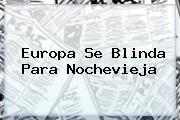 Europa Se Blinda Para <b>Nochevieja</b>