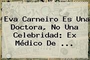 <b>Eva Carneiro</b> Es Una Doctora, No Una Celebridad: Ex Médico De <b>...</b>
