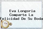 <b>Eva Longoria</b> Comparte La Felicidad De Su Boda