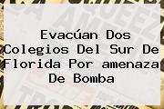 Evacúan Dos Colegios Del Sur De Florida Por <b>amenaza De Bomba</b>