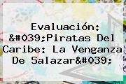Evaluación: '<b>Piratas Del Caribe: La Venganza De Salazar</b>'