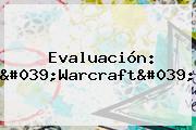 Evaluación: &#039;<b>Warcraft</b>&#039;