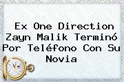 Ex One Direction <b>Zayn Malik</b> Terminó Por Teléfono Con Su Novia