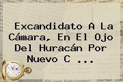 Excandidato A La Cámara, En El Ojo Del Huracán Por Nuevo C ...