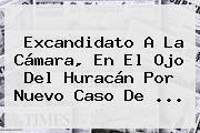 Excandidato A La Cámara, En El Ojo Del Huracán Por Nuevo Caso De ...