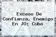 <i>Exceso De Confianza, Enemigo En JO: Cubo</i>