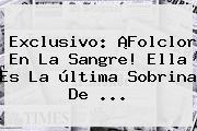 Exclusivo: ¡Folclor En La Sangre! Ella Es La última Sobrina De <b>...</b>