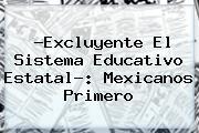 ?Excluyente El <b>Sistema Educativo</b> Estatal?: Mexicanos Primero