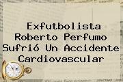 Exfutbolista <b>Roberto Perfumo</b> Sufrió Un Accidente Cardiovascular