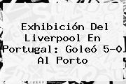 Exhibición Del <b>Liverpool</b> En Portugal: Goleó 5-0 Al Porto