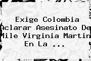 Exige Colombia Aclarar Asesinato De <b>Mile Virginia Martin</b> En La <b>...</b>