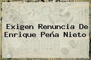 Exigen Renuncia De <b>Enrique Peña Nieto</b>