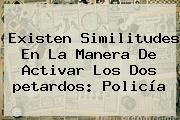 Existen Similitudes En La Manera De Activar Los Dos <b>petardos</b>: Policía <b>...</b>