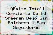¡Éxito Total! Concierto De <b>Ed Sheeran</b> Dejó Sin Palabras A Sus Seguidores
