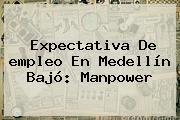Expectativa De <b>empleo</b> En Medellín Bajó: Manpower