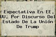 Expectativa En EE. UU. Por Discurso Del Estado De La Unión De <b>Trump</b>