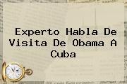 Experto Habla De Visita De Obama A <b>Cuba</b>