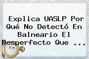 Explica <b>UASLP</b> Por Qué No Detectó En Balneario El Desperfecto Que <b>...</b>