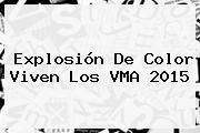 Explosión De Color Viven Los <b>VMA 2015</b>