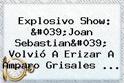Explosivo Show: '<b>Joan Sebastian</b>' Volvió A Erizar A Amparo Grisales ...