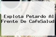 <i>Explota Petardo Al Frente De CafeSalud</i>