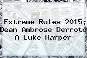 <b>Extreme Rules 2015</b>: Dean Ambrose Derrotó A Luke Harper