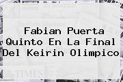 <b>Fabian Puerta</b> Quinto En La Final Del Keirin Olimpico