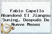 Fabio Capello Abandonó El Jiangsu Suning, Después De Nueve Meses