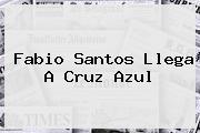 <b>Fabio Santos</b> Llega A Cruz Azul