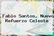 <b>Fabio Santos</b>, Nuevo Refuerzo Celeste
