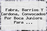 Fabra, Barrios Y Cardona, Convocados Por <b>Boca Juniors</b> Para ...