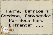 Fabra, Barrios Y Cardona, Convocados Por <b>Boca</b> Para Enfrentar ...