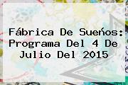Fábrica De Sueños: Programa Del <b>4 De Julio</b> Del 2015
