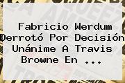 Fabricio Werdum Derrotó Por Decisión Unánime A Travis Browne En ...