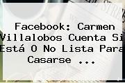 Facebook: <b>Carmen Villalobos</b> Cuenta Si Está O No Lista Para Casarse ...